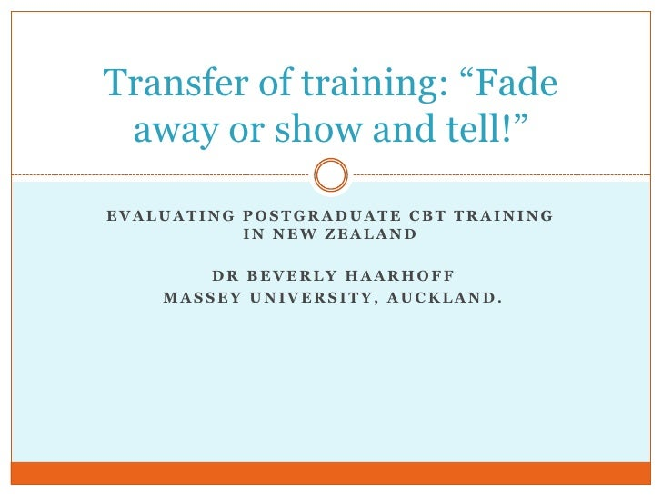 Evaluating postgraduate CBT training in New zealand<br /> dr Beverly Haarhoff <br /> Massey University, Auckland.<br />Tra...