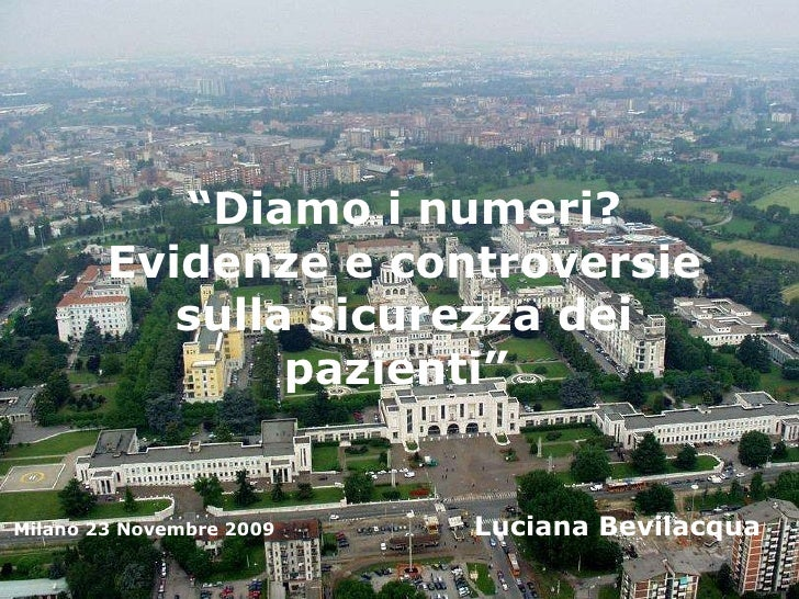 """Luciana Bevilacqua Partecipasalute 23 Novembre 2009 """" Diamo i numeri? Evidenze e controversie sulla sicurezza dei pazienti..."""