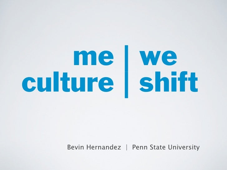 me | we culture | shift     Bevin Hernandez | Penn State University