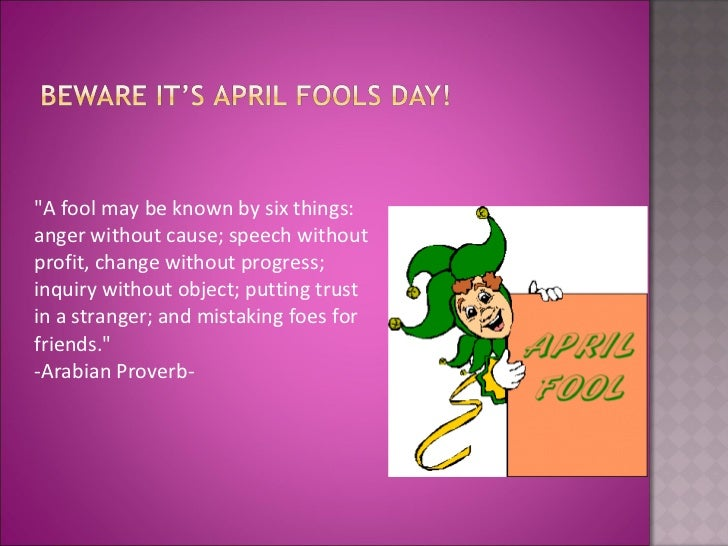 "<ul><li>""A fool may be known by six things: anger without cause; speech without profit, change without progress; inqu..."
