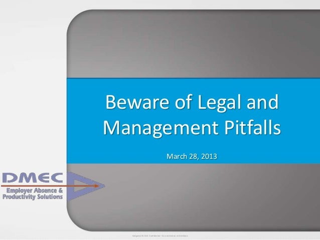 Sedgwick © 2013 Confidential – Do not disclose or distribute.Beware of Legal andManagement PitfallsMarch 28, 2013