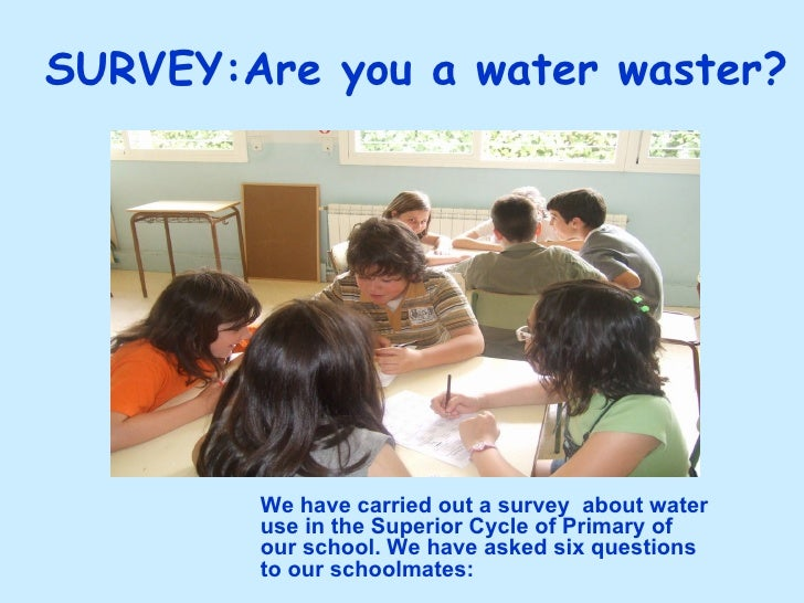 SURVEY:Are you a water waster? <ul><ul><ul><ul><ul><li>We have carried out a survey  about water use in the Superior Cycle...