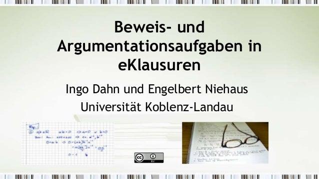 Beweis- undArgumentationsaufgaben ineKlausurenIngo Dahn und Engelbert NiehausUniversität Koblenz-Landau