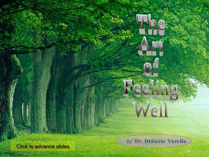 by   Dr. Dráuzio Varella The Art of Feeling Well Click to advance slides