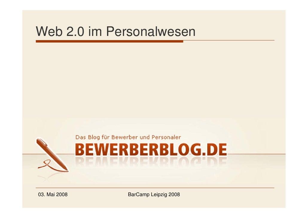 Web 2.0 im Personalwesen     03. Mai 2008   BarCamp Leipzig 2008