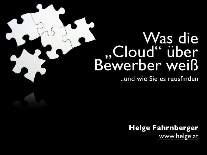 "Was die  ""Cloud"" über Bewerber weiß    ..und wie Sie es rausfinden          Helge Fahrnberger             www.helge.at"