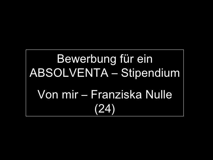 Bewerbung für ein ABSOLVENTA – Stipendium Von mir – Franziska Nulle (24)