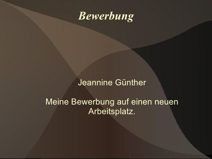 Bewerbung Jeannine Günther Meine Bewerbung auf einen neuen Arbeitsplatz.