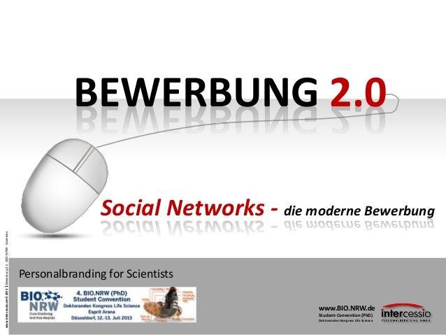 www.intercessio.de©20131Bewerbung2.0–BIO-NRW-Scientists BEWERBUNG 2.0 Personalbranding for Scientists Social Networks - di...