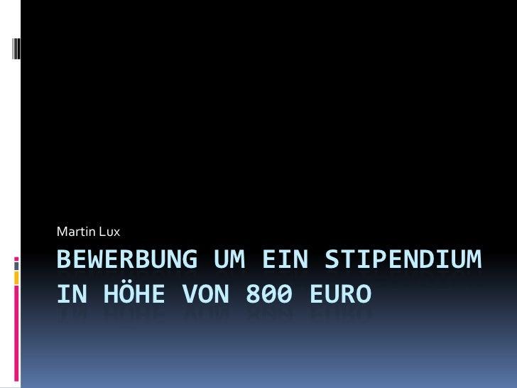 Martin Lux<br />Bewerbung um ein Stipendium in Höhe von 800 EUro<br />