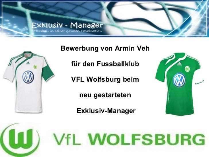 Bewerbung von Armin Veh  für den Fussballklub  VFL Wolfsburg beim  neu gestarteten  Exklusiv-Manager