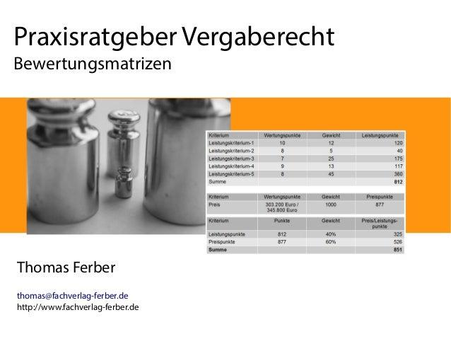 Praxisratgeber Vergaberecht Bewertungsmatrizen  Thomas Ferber thomas@fachverlag-ferber.de http://www.fachverlag-ferber.de