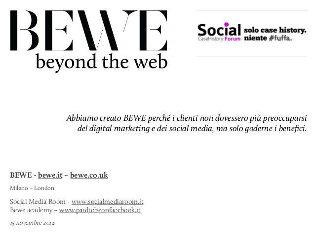 Abbiamo creato BEWE perché i clienti non dovessero più preoccuparsi                     del digital marketing e dei social...