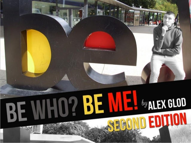 Be Who? Be Me! by Alex Glod