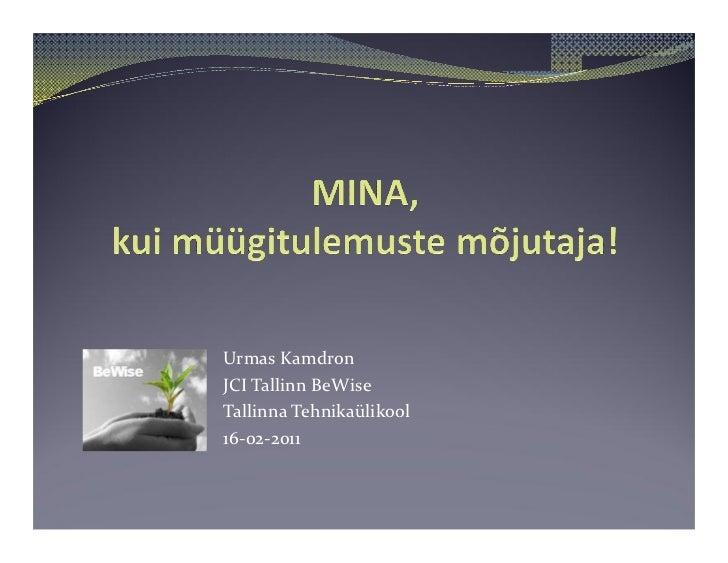 BeWise loeng TTÜs Urmas Kamdron Mina kui müügitulemuste mõjutaja 16.02.2011