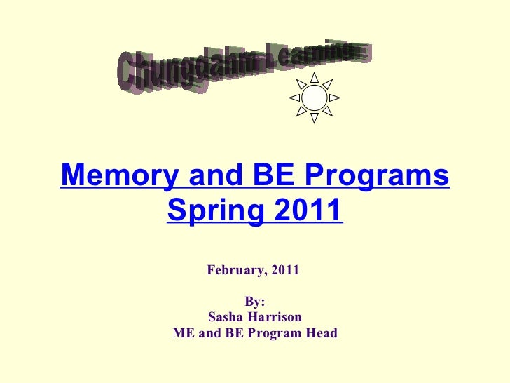 Memory and BE Programs Spring 2011 February, 2011  By: Sasha Harrison ME and BE Program Head Chungdahm Learning
