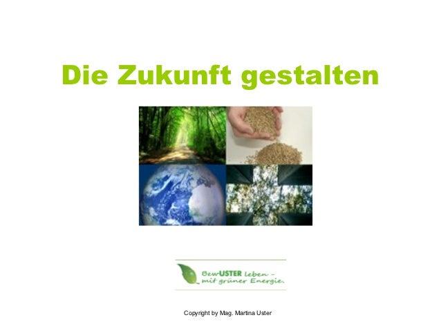 Die Zukunft gestalten        Copyright by Mag. Martina Uster
