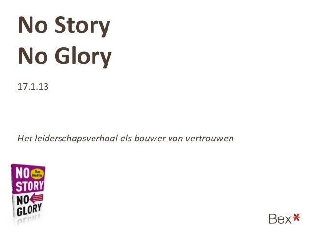 No StoryNo Glory17.1.13Het leiderschapsverhaal als bouwer van vertrouwen