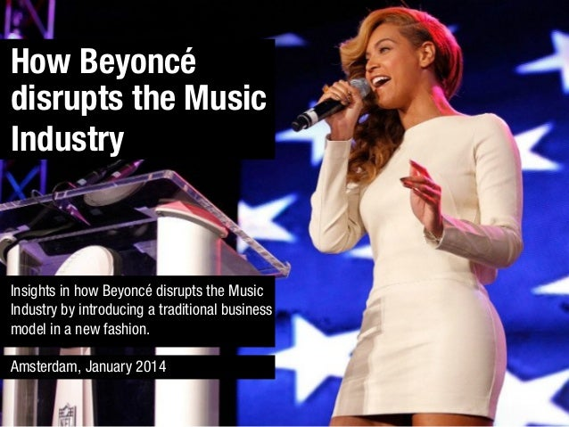 How Beyoncé disrupts the Music Industry  Insights in how Beyoncé disrupts the Music Industry by introducing a traditional ...