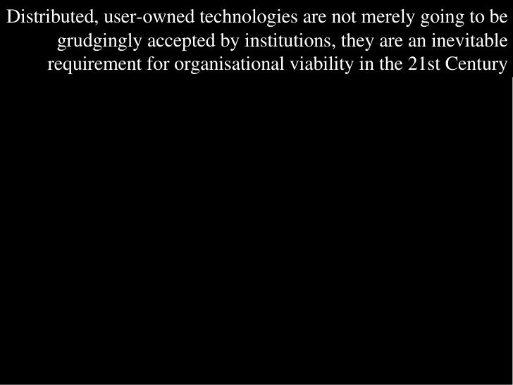 Distributed, user-owned technologies are not merely going to be grudgingly accepted by institutions, they are an inevitabl...