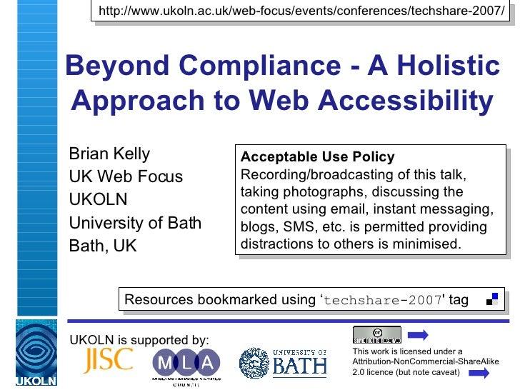 Beyond Compliance - A Holistic Approach to Web Accessibility Brian Kelly UK Web Focus UKOLN University of Bath Bath, UK UK...