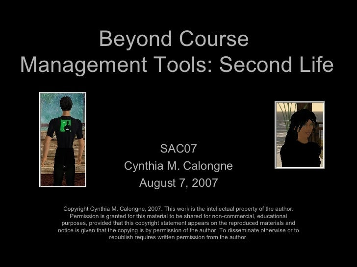Beyond Course  Management Tools: Second Life SAC07 Cynthia M. Calongne August 7, 2007 Copyright Cynthia M. Calongne, 2007....