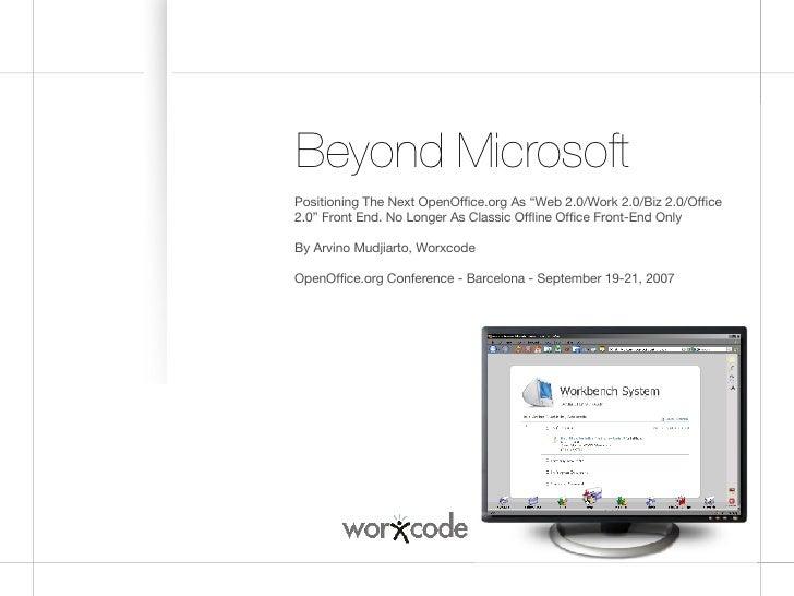 "Beyond Microsoft <ul><li>Positioning The Next OpenOffice.org As ""Web 2.0/Work 2.0/Biz 2.0/Office 2.0"" Front End. No Longer..."