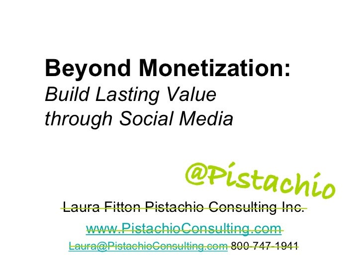 Beyond Monetization: Build Lasting Value through Social Media                         @Pistachi                           ...