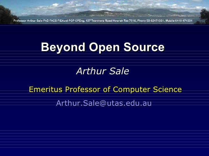 Emeritus Professor of Computer Science [email_address]   Beyond Open Source Arthur Sale