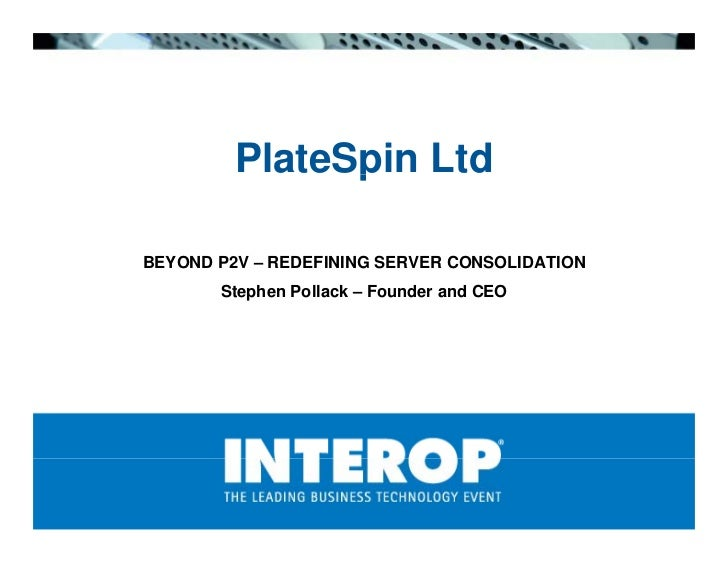 PlateSpin Ltd                p  BEYOND P2V – REDEFINING SERVER CONSOLIDATION        Stephen Pollack – Founder and CEO