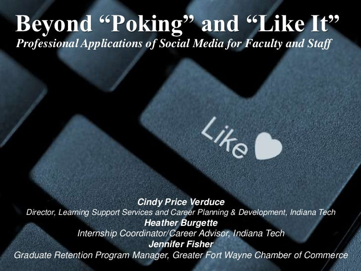 "Beyond ""Poking"" and ""Like It"" <br />Professional Applications of Social Media for Faculty and Staff<br />Cindy Price Verdu..."