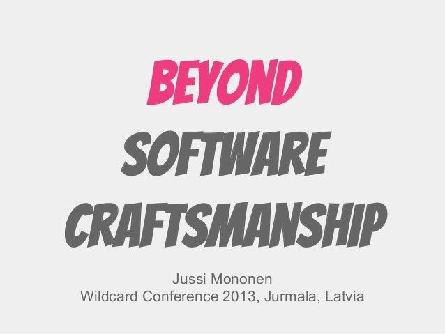 Beyond Software Craftsmanship Jussi Mononen Wildcard Conference 2013, Jurmala, Latvia