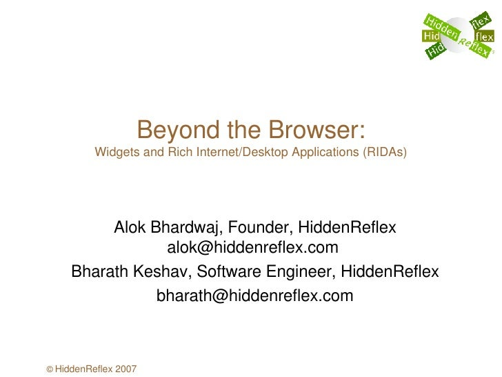 Beyond the Browser: Widgets and Rich Internet/Desktop Applications (RIDAs) Alok Bhardwaj, Founder, HiddenReflex alok@hidde...