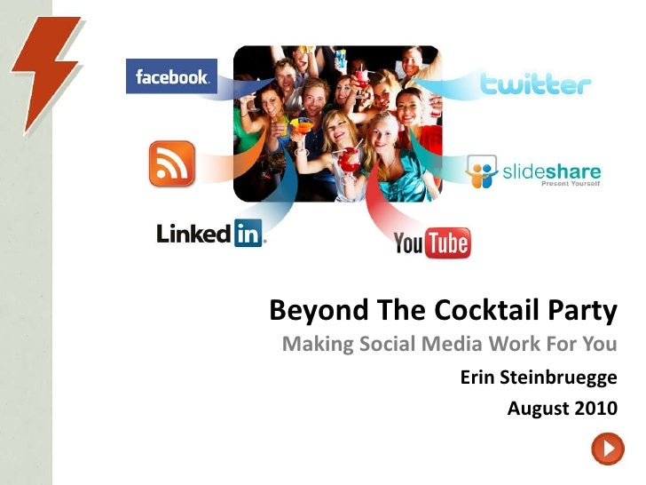 Beyond The Cocktail PartyMaking Social Media Work For You<br />Erin Steinbruegge<br />August 2010<br />
