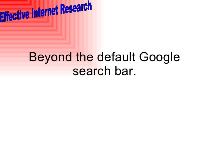 Beyond the default Google search bar.