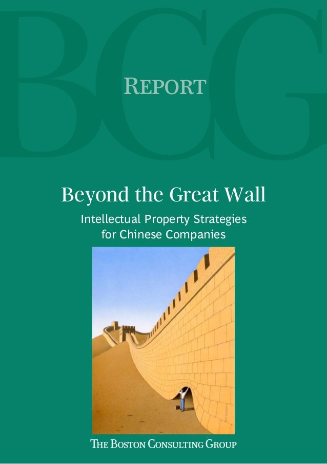 ReportBeyond the Great Wall Intellectual Property Strategies     for Chinese Companies