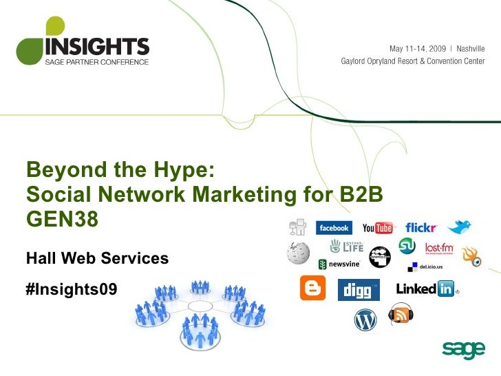 Beyond the Hype:  Social Network Marketing for B2B GEN38  Hall Web Services #Insights09