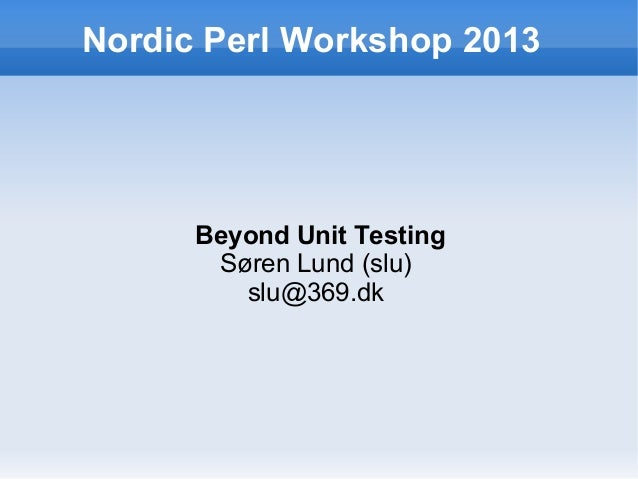 Beyond Unit Testing