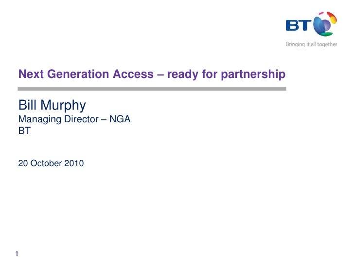 Next Generation Access – ready for partnership<br />Bill MurphyManaging Director – NGABT20 October 2010<br />