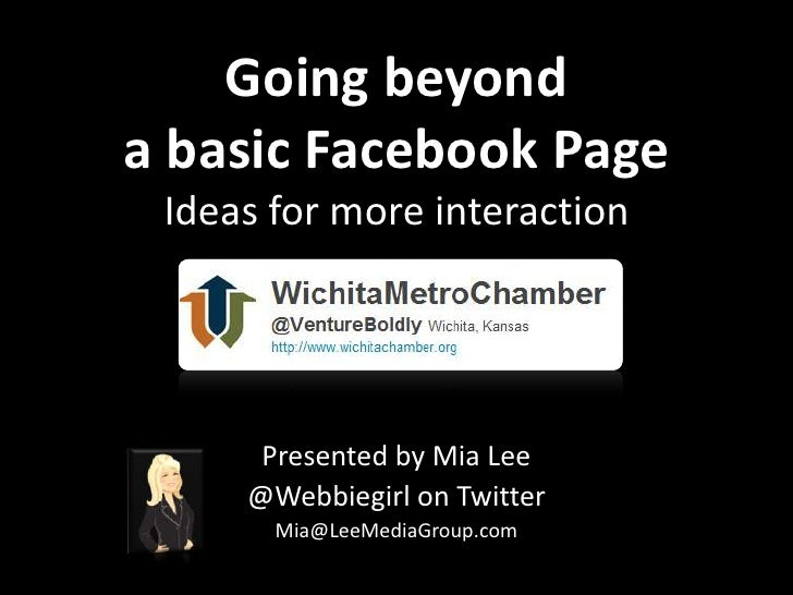 Going beyond a basic Facebook PageIdeas for more interaction<br />Presented by Mia Lee<br />@Webbiegirl on Twitter<br />Mi...