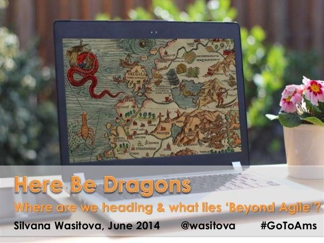 Where are we heading & what lies 'Beyond Agile'? Silvana Wasitova, June 2014 @wasitova #GoToAms