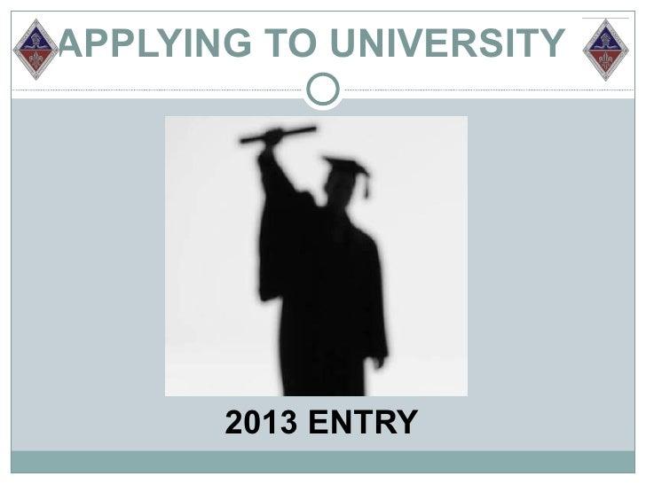 APPLYING TO UNIVERSITY       2013 ENTRY