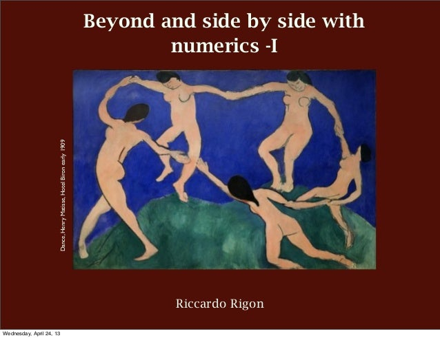 Beyond and side by side withnumerics -IRiccardo RigonDance,HenryMatisse,HotelBironearly1909Wednesday, April 24, 13