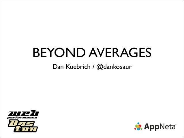 BEYOND AVERAGES Dan Kuebrich / @dankosaur