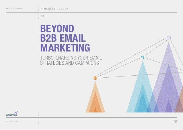 You are reading  A marketo ebook  Beyond B2B Email Marketing Turbo-charging your email strategies and campaigns @  marketo...