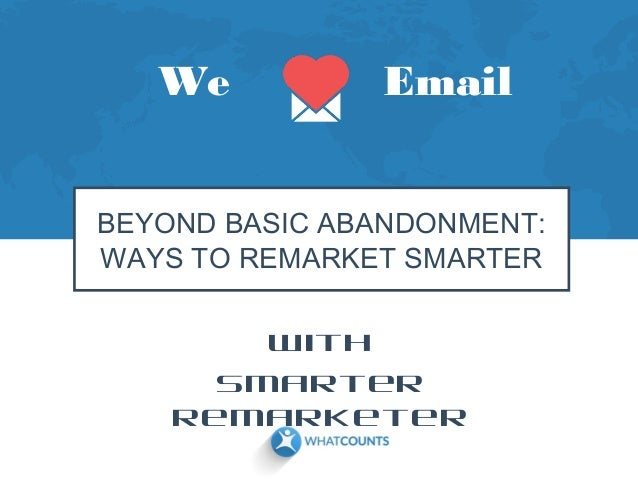 We  Email  BEYOND BASIC ABANDONMENT: WAYS TO REMARKET SMARTER With Smarter Remarketer