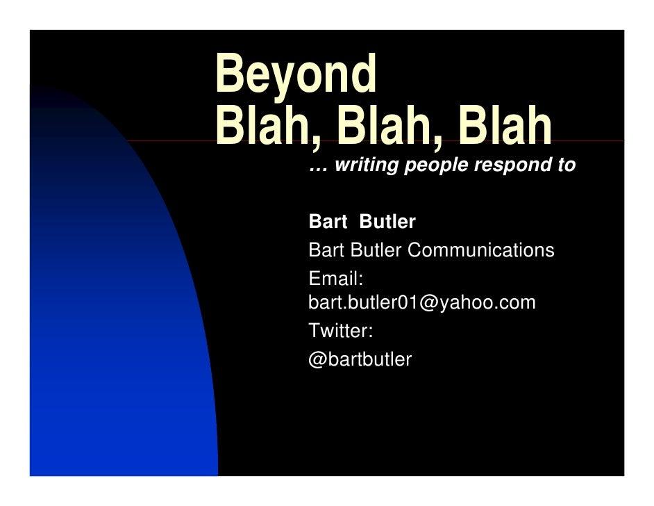Beyond Blah, Blah, Blah     … writing people respond to      Bart Butler     Bart Butler Communications     Email:     bar...