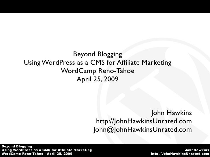 Beyond Blogging Using WordPress as a CMS for Affiliate Marketing           WordCamp Reno-Tahoe                 April 25, 20...