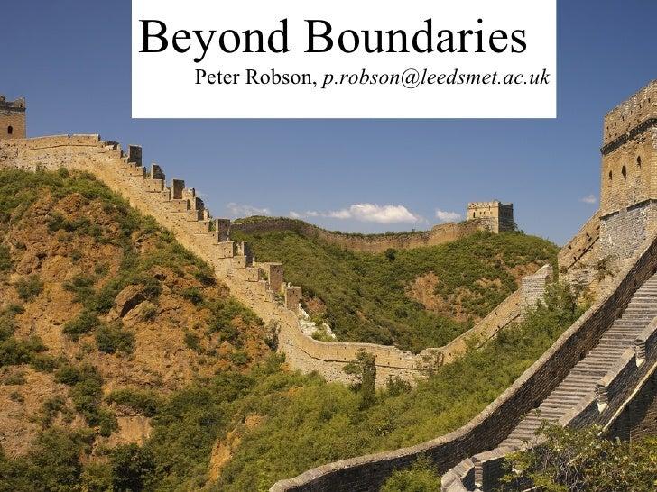 Beyond Boundaries   Peter Robson, p.robson@leedsmet.ac.uk      Beyond boundaries         Peter Robson                    p...