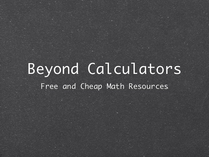 Beyond Calculators Free and Cheap Math Resources